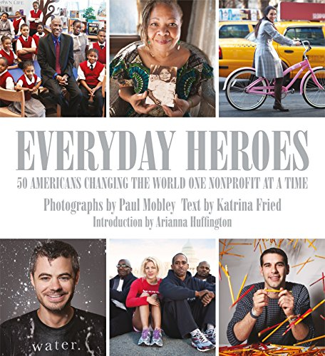 Everyday Heroes: 50 Americans Changing the World One Nonprofit at a Time