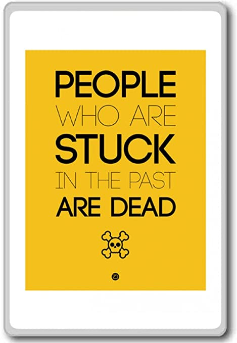 People Who Are Stuck In The Past Are Dead Motivational Quotes