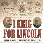 I krig for Lincoln: Dansk blod i den amerikanske borgerkrig | Anders Bo Rasmussen