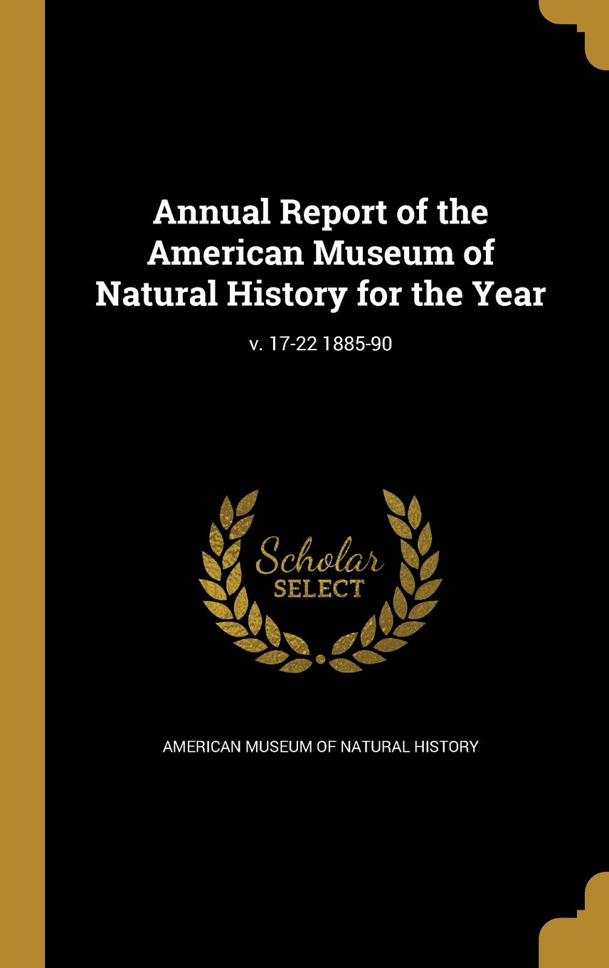 Download Annual Report of the American Museum of Natural History for the Year; V. 17-22 1885-90 pdf epub