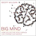 Big Mind: How Collective Intelligence Can Change Our World Audiobook by Geoff Mulgan Narrated by Julian Elfer