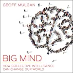 Big Mind: How Collective Intelligence Can Change Our World | Geoff Mulgan