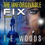 The Unforgivable Fix: Justice, Book 3 | T. E. Woods