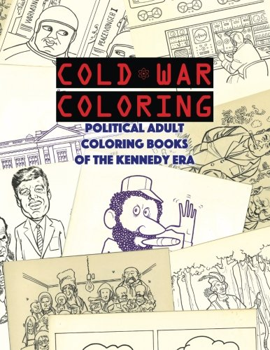 Cold War Coloring: Political Adult Coloring Books of the Kennedy Era pdf