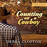 Counting on a Cowboy: A Four of Hearts Ranch Romance | Debra Clopton