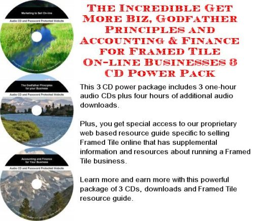 (The Incredible Get More Biz, Godfather Principles and Accounting & Finance for Framed Tile On-line Businesses 3 CD Power Pack)