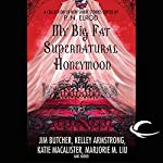 My Big Fat Supernatural Honeymoon | Rachel Caine,Kelly Armstrong,Jim Butcher