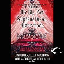 My Big Fat Supernatural Honeymoon Audiobook by Rachel Caine, Kelly Armstrong, Jim Butcher Narrated by Jay Snyder, Christian Rummel, Khristine Hvam, Lauren Fortgang, Elisabeth Rodgers, Peter Ganim