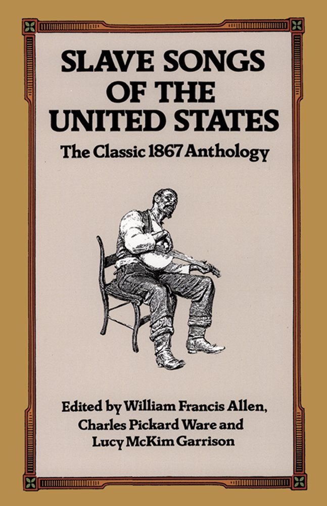Slave Songs of the United States: The Classic 1867 Anthology ...