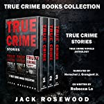 True Crime Stories: 3 True Crime Books Collection | Jack Rosewood,Rebecca Lo