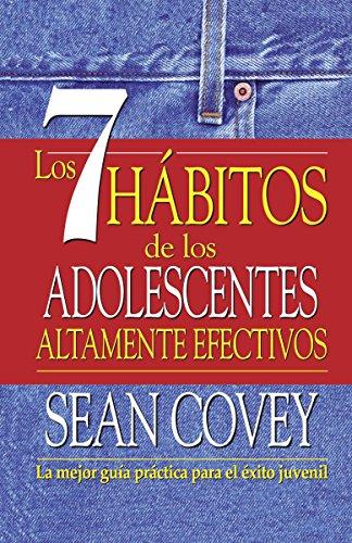 Los 7 habitos de los adolescentes altamente efectivos / The 7 Habits of Highly Effective Teens
