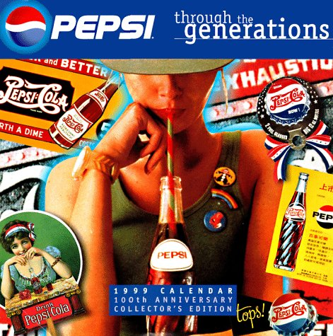 Cal 99 Pepsi Calendar: Through the Generations : 100th Anniversary Collector's Edition