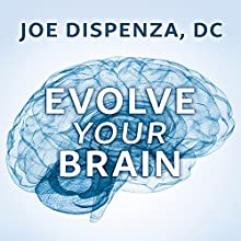 Evolve Your Brain: The Science of Changing Your Mind Audiobook by Joe Dispenza D.C. Narrated by Sean Runnette