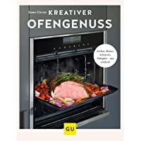 Kreativer Ofengenuss: Grillen, braten, schmoren, dämpfen – neu entdeckt (GU Themenkochbuch)