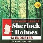 13 enquêtes de Sherlock Holmes - Les enquêtes de Sherlock Holmes   Livre audio Auteur(s) : Arthur Conan Doyle Narrateur(s) : Cyril Deguillen