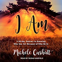 I Am: A 60-Day Journey to Knowing Who You Are Because of Who He Is | Livre audio Auteur(s) : Michele Cushatt Narrateur(s) : Susan Hanfield