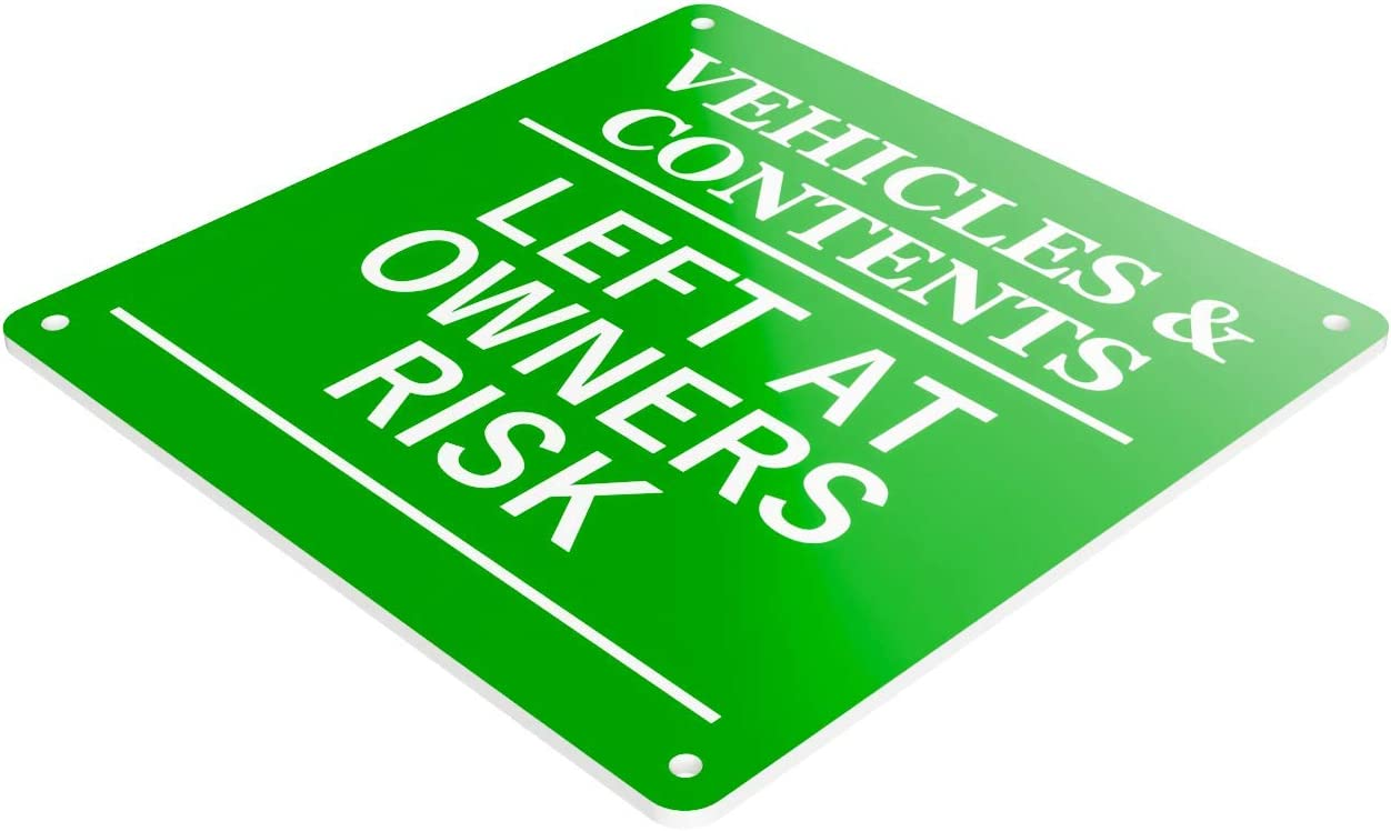Indoor and Outdoor Use Tough and Durable 3 mm UV Resistant Acrylic Large 145 mm Size Green Vehicles and Contents Left at Owners Risk Sign in A Choice of Colours