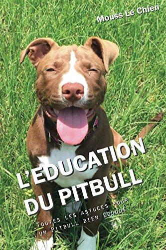 Puppy Pit Care Bull - L'EDUCATION DU PITBULL: Toutes les astuces pour un Pitbull bien éduqué (French Edition)