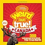 #3: Weird But True Canada: 300 Outrageous Facts About the True North