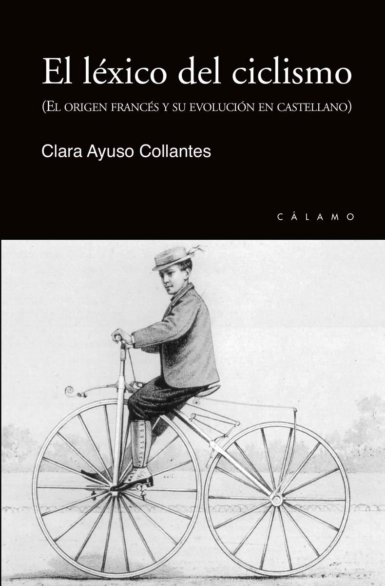 El léxico del ciclismo: El origen francés y su evolución en castellano VARIOS: Amazon.es: Ayuso Collantes, Clara: Libros