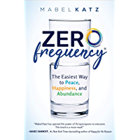 Zero Frequency: The Easiest Way to Peace, Happiness, and Abundance (English Edition)