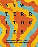 img - for New Territories: Laboratories for Design, Craft and Art in Latin America book / textbook / text book