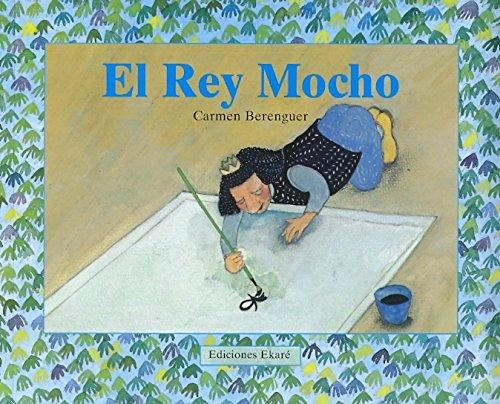 El Rey Mocho/King Mocho (Coleccion Ponte Poronte) (Spanish Edition) by Brand: Ediciones Ekare