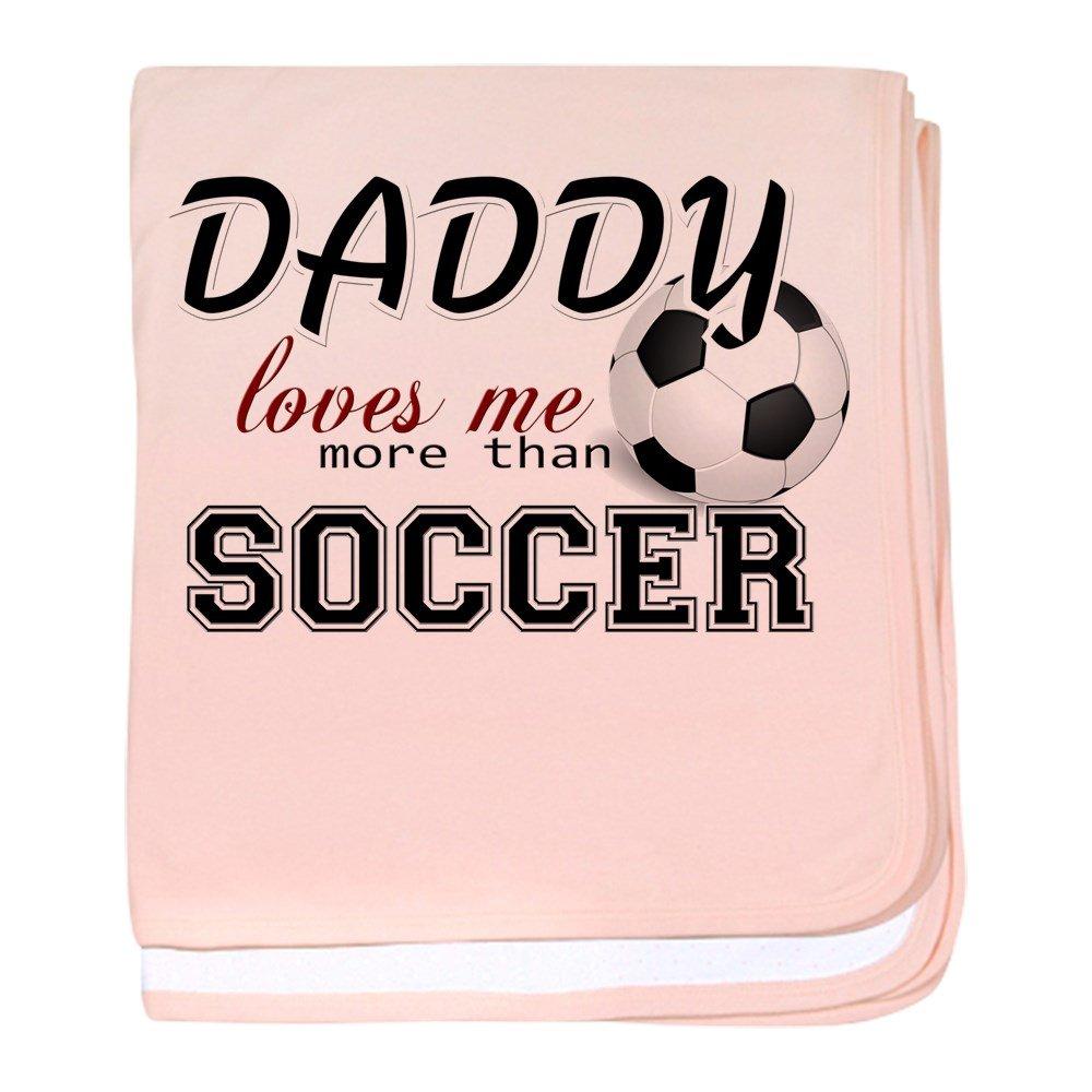 CafePress - Daddy Loves Me More Than Soccer baby blanket - Baby Blanket, Super Soft Newborn Swaddle