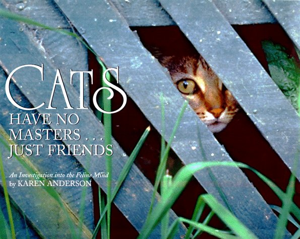 Cats Have No Masters...Just Friends: An Investigation Into the Feline Mind