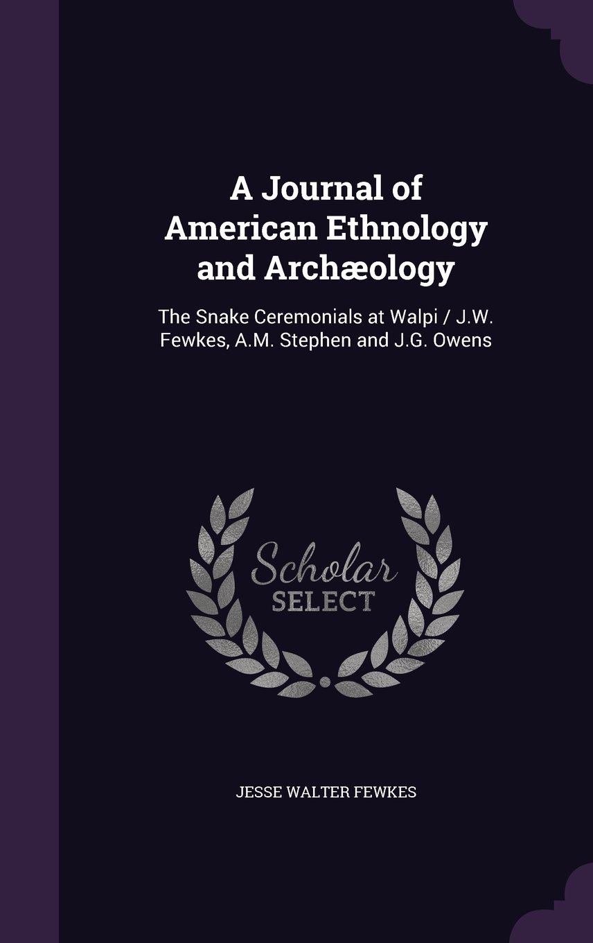 Download A Journal of American Ethnology and Archaeology: The Snake Ceremonials at Walpi / J.W. Fewkes, A.M. Stephen and J.G. Owens PDF