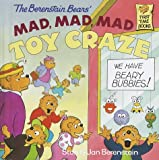 The Berenstain Bears' Mad, Mad, Mad Toy Craze, Stan Berenstain and Jan Berenstain, 0679989587