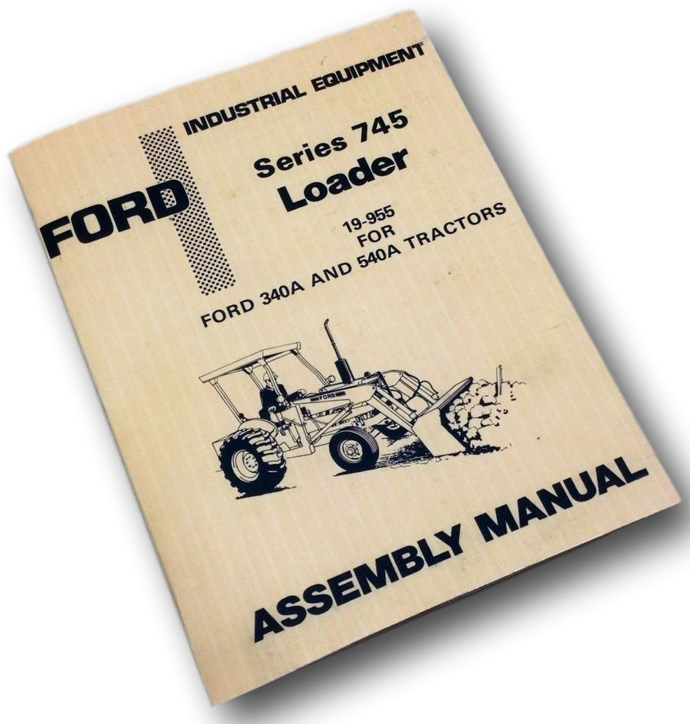 Amazon.com: Ford Series 745 Loader 19-955 For 340A 540A Tractors Assembly  Manual Industrial: Industrial & Scientific