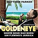 Goldeneye: Where Bond was Born: Ian Fleming's Jamaica Audiobook by Matthew Parker Narrated by Rory McMillan