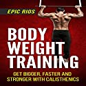 Body Weight Training: Get Bigger, Faster and Stronger with Calisthenics Audiobook by Epic Rios Narrated by Bruno Belmar