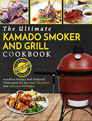 Kamado Smoker And Grill Cookbook: The Ultimate Kamado Smoker And Grill Cookbook – Innovative Recipes And Foolproof Techniques For The Most Flavorful And Delicious Barbecue (Barbecue Cookbook) by Joe Lewis
