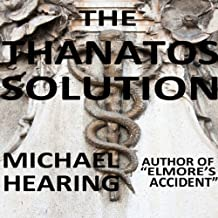 The Thanatos Solution: A Cautionary Tale About the Near Dystopian Future