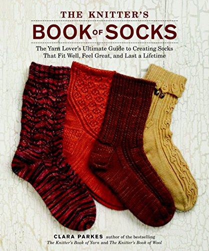 The Knitter's Book of Socks: The Yarn Lover's Ultimate Guide to Creating Socks That Fit Well, Feel Great, and Last a Lifetime (Knitting Baby Socks)