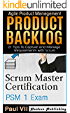 Scrum Master ( Box set ) : Scrum Master Certification: PSM 1 Exam: & Product Backlog 21 Tips To Capture and Manage Requirements with Scrum (scrum master ... scrum, agile, agile scrum) (English Edition)
