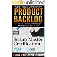 Scrum Master ( Box set ) : Scrum Master Certification: PSM 1 Exam: & Product Backlog 21 Tips To Capture and Manage Requirements with Scrum (scrum master ... master, scrum, agile, agile scrum)