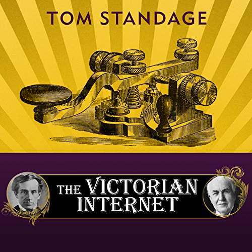 The Victorian Internet: The Remarkable Story of the Telegraph and the Nineteenth Century's On-line Pioneers by Tantor Audio