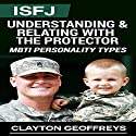 ISFJ: Understanding & Relating with the Protector: MBTI Personality Types Audiobook by Clayton Geoffreys Narrated by Craig Sweat