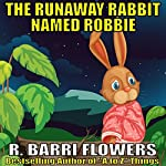 The Runaway Rabbit Named Robbie | R. Barri Flowers