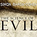 The Science of Evil: On Empathy and the Origins of Cruelty Audiobook by Simon Baron-Cohen Narrated by Jonathan Cowley
