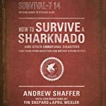 How to Survive a Sharknado and Other Unnatural Disasters: Fight Back When Monsters and Mother Nature Attack | Andrew Shaffer