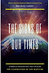The Signs of Our Times: 12 Biblical Reasons Why This Could Be The Generation of The Rapture Paperback