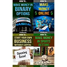 How To 4Pack - How To Make Money In Binary Options, How To Make Money Online, How To Start Your Own Business Without Capital, How To Make Money In Sports Betting: 4 books in 1 (How To 4Packs Book 6)