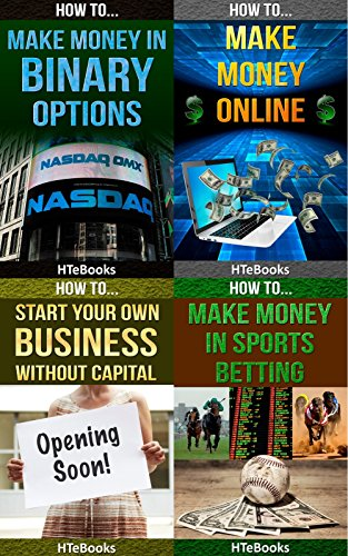 How To 4Pack – How To Make Money In Binary Options, How To Make Money Online, How To Start Your Own Business Without Capital, How To Make Money In Sports Betting: 4 books in 1 (How To 4Packs Book 6)