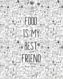 Recipe journal food is my bestfriend blank recipe book 8x10 recipe journal food is my bestfriend blank recipe book 8x10 accommodates 100 recipes blank cookbooks daily journal 9781545069233 amazon forumfinder Gallery