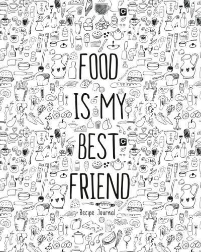 "Recipe Journal: Food is My Bestfriend: Blank Recipe Book, 8""x10"", accommodates 100 recipes (Blank Cookbooks) by Daily Journal"