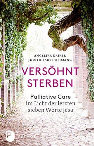 Versöhnt sterben - Palliative Care im Licht der letzten sieben Worte Jesu